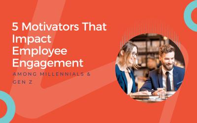 5 Motivators That Impact Employee Engagement Among Millennials and Gen Z