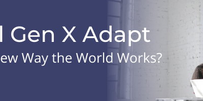 Will Generation X Adapt to the New Way the World Works?