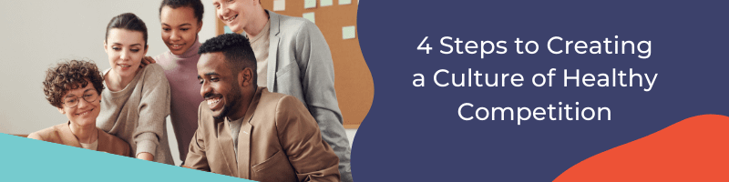 4 steps to creating a culture of healthy competition