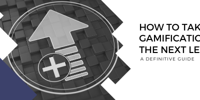 Taking Gamification to the Next Level: A Definitive Guide
